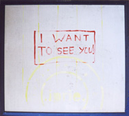 """I WANT TO SEE YOU!"" canvas/oil, 118X133cm, 2007"